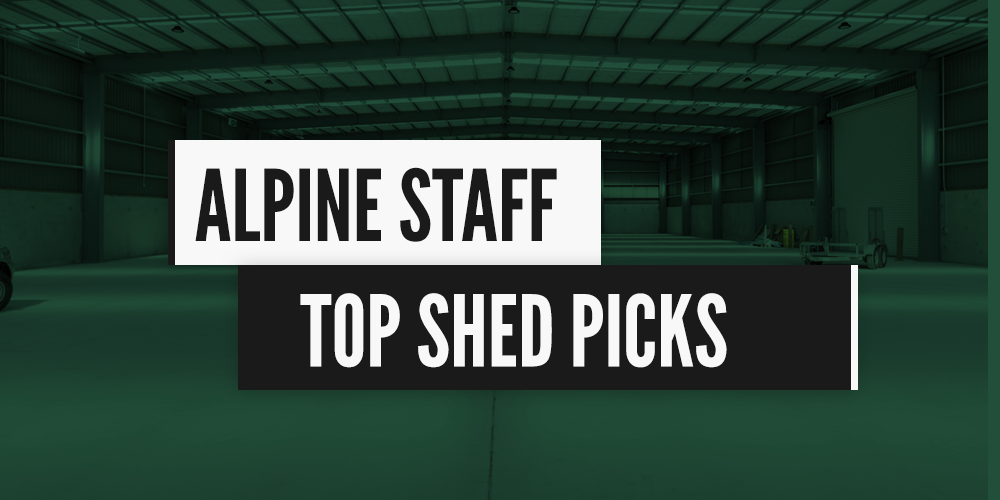 Check out our Alpine staff top shed picks!